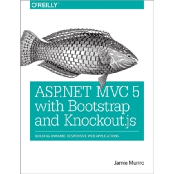 ASP.NET MVC 5 with Bootstrap and Knockout. JS : Building Dynamic, Responsive Web Applications