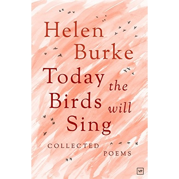 Today the Birds Will Sing: Collected Poems by Helen Burke (Hardback, 2016)