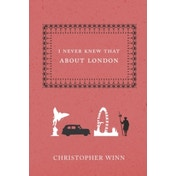 I Never Knew That About London by Christopher Winn (Hardback, 2007)