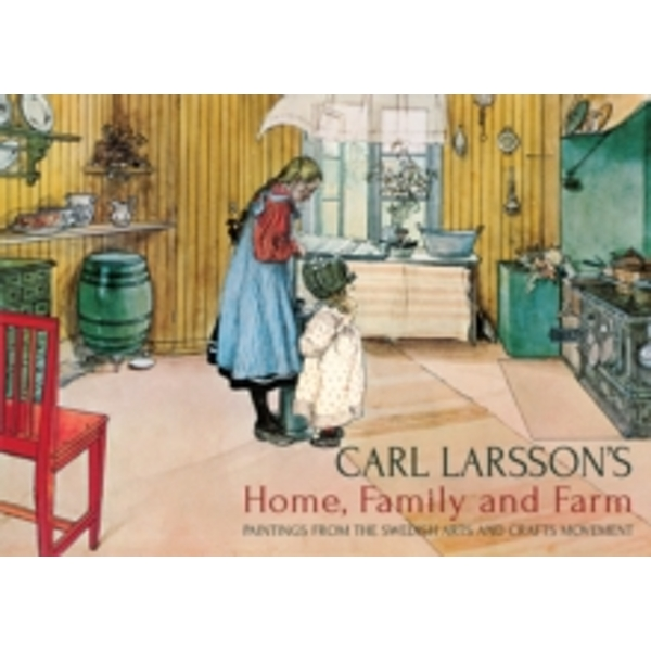 Carl Larsson's Home, Family and Farm: Paintings from the Swedish Arts and Crafts Movement by Floris Books (Hardback, 2014)