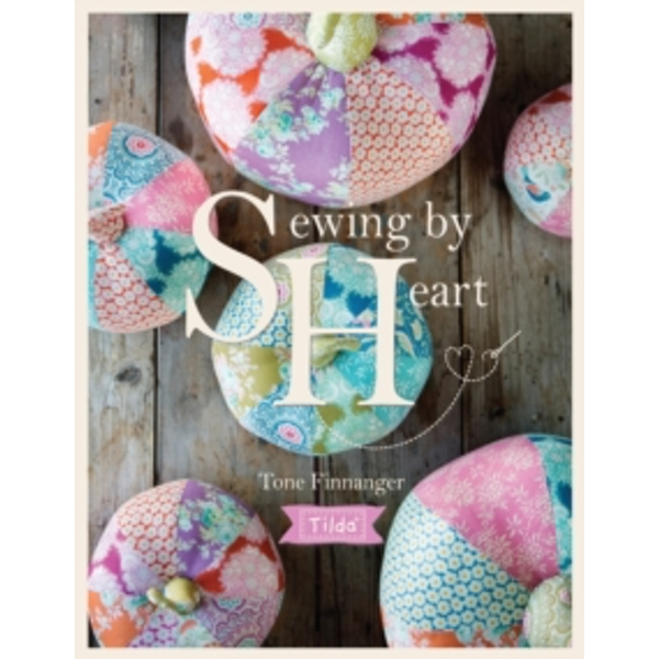 Tilda Sewing by Heart : For the Love of Fabrics
