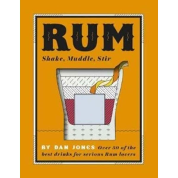 Rum: Shake, Muddle, Stir : Over 40 of the best cocktails for serious rum lovers