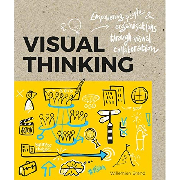 Visual Thinking: Empowering People & Organizations through Visual Collaboration by Willemien Brand (Paperback, 2017)