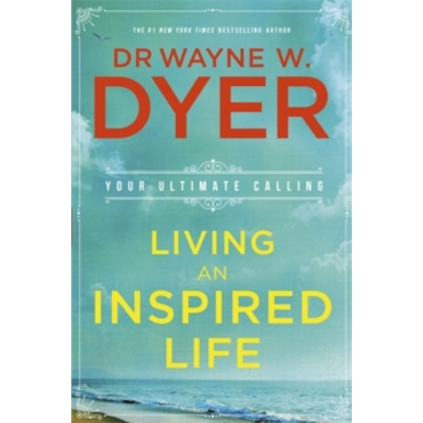 Living an Inspired Life : Your Ultimate Calling