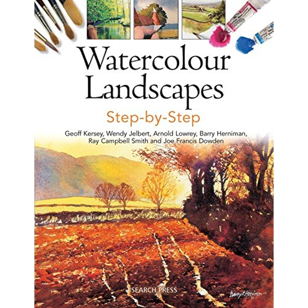 Watercolour Landscapes Step-by-Step by Barry Herniman, Arnold Lowrey, Joe Dowden, Wendy Jelbert, Ray Campbell Smith, Geoff Kersey (Paperback, 2014)