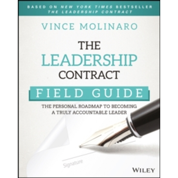 The Leadership Contract Field Guide : The Personal Roadmap to Becoming a Truly Accountable Leader