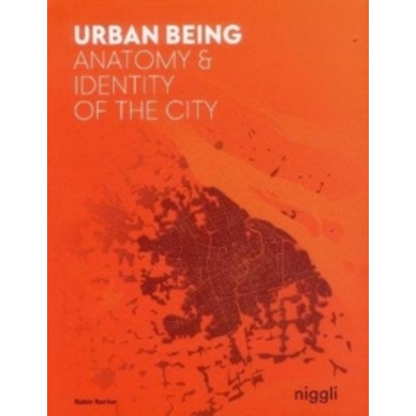Urban Being : Anatomy & Identity of the City