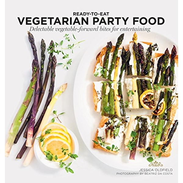 Vegetarian Party Food Delectable vegetable-forward bites for entertaining Paperback / softback 2018