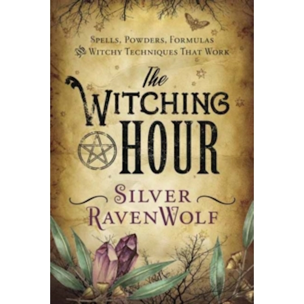 The Witching Hour : Spells, Powders, Formulas, and Witchy Techniques That Work
