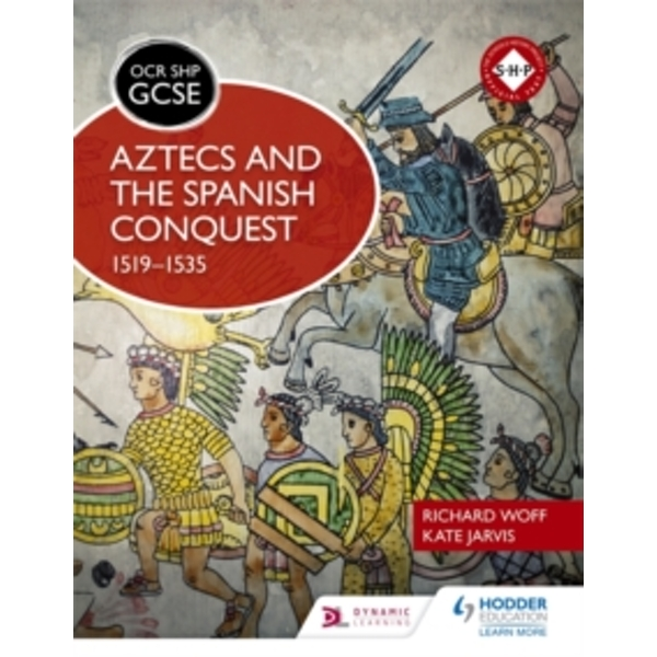 OCR GCSE History SHP: Aztecs and the Spanish Conquest, 1519-1535 by Richard Woff, Kate Jarvis (Paperback, 2017)