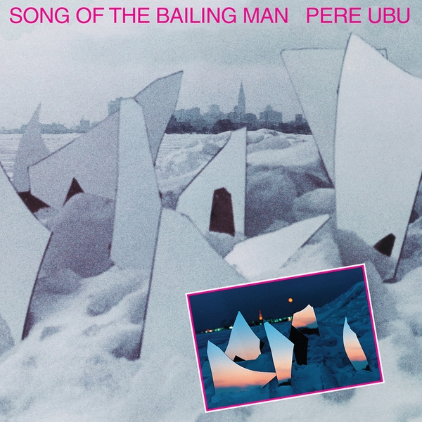 Pere Ubu - Song Of The Bailing Man CD