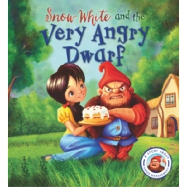 Fairytales Gone Wrong: Snow White and the Very Angry Dwarf : A story about anger management