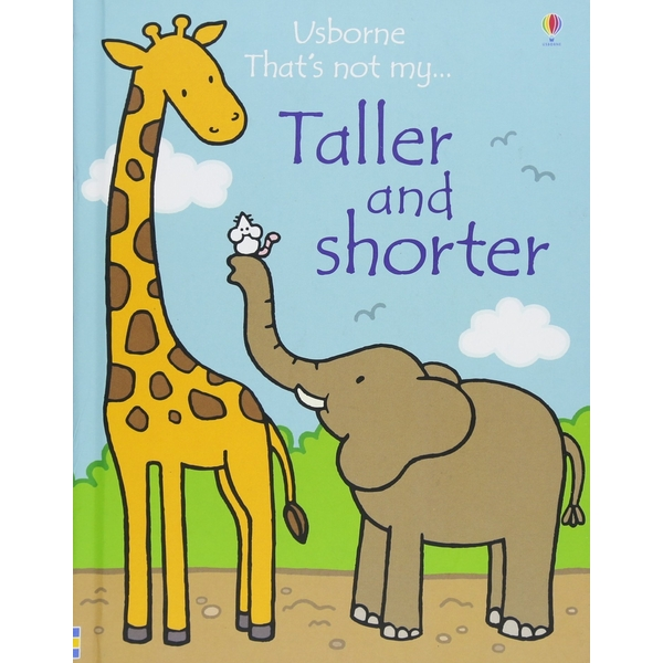 Taller and Shorter (That's Not My...): 1 Board book - 1 May 2017