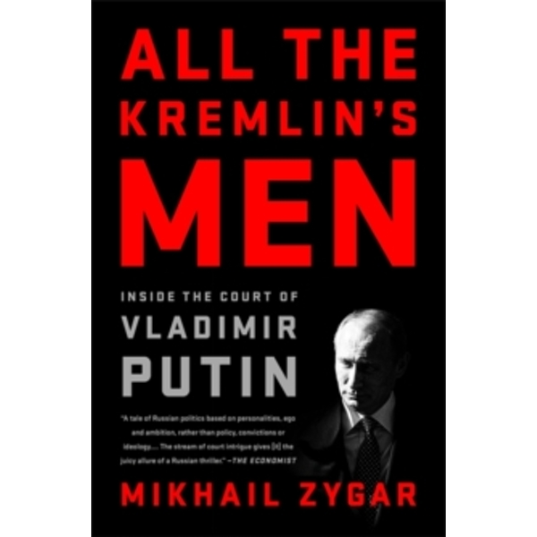 All the Kremlin's Men : Inside the Court of Vladimir Putin Paperback