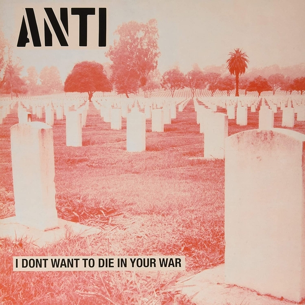 Anti - I Dont Want To Die In Your War Vinyl