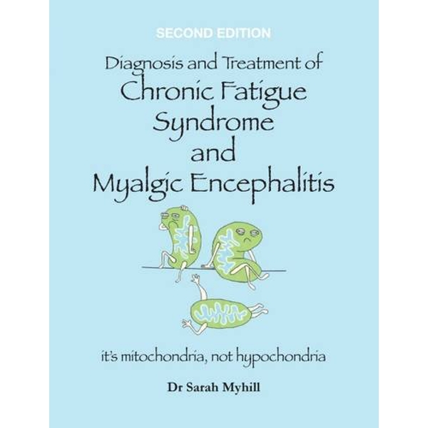 Diagnosis and Treatment of Chronic Fatigue Syndrome and Myalgic Encephalitis by Dr Sarah Myhill (Paperback, 2017)