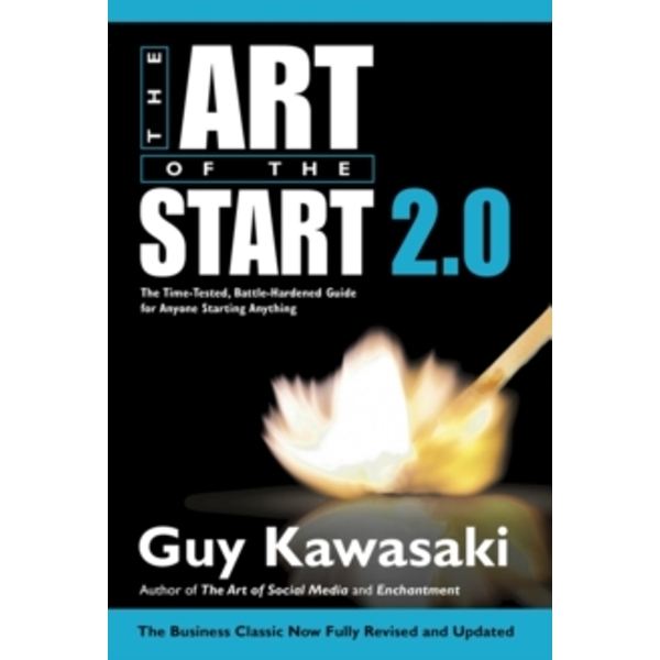 The Art of the Start 2.0: The Time-Tested, Battle-Hardened Guide for Anyone Starting Anything by Guy Kawasaki (Paperback, 2015)