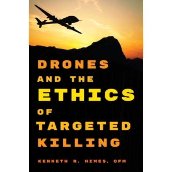 Drones and the Ethics of Targeted Killing by Kenneth R. Himes (Paperback, 2015)