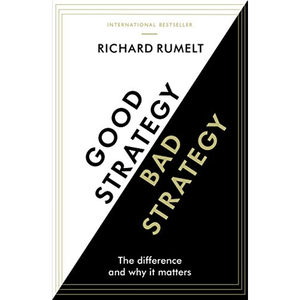 Good Strategy/Bad Strategy: The difference and why it matters by Richard Rumelt (Paperback, 2017)
