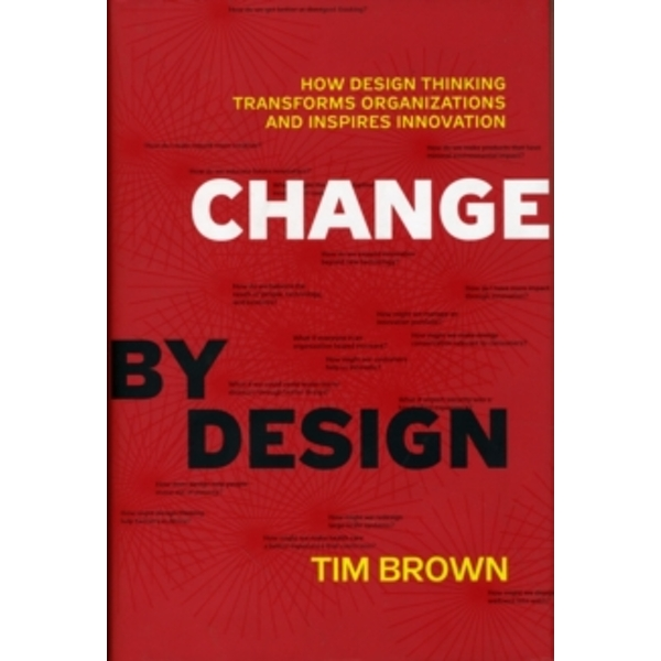 Change by Design: How Design Thinking Transforms Organizations and Inspires Innovation by Tim Brown (Hardback, 2009)