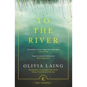 To the River : A Journey Beneath the Surface