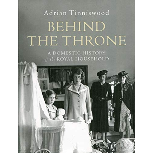 Behind the Throne A Domestic History of the Royal Household Hardback 2018