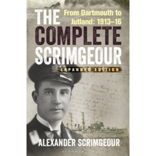 The Complete Scrimgeour : From Dartmouth to Jutland 1913-16
