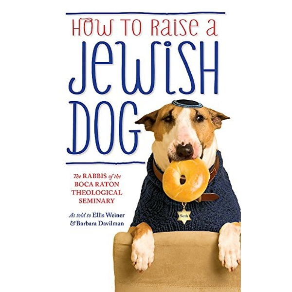 How To Raise A Jewish Dog by Rabbis of Boca Raton Theological Seminary, Barbara Davilman, Ellis Weiner (Paperback, 2014)