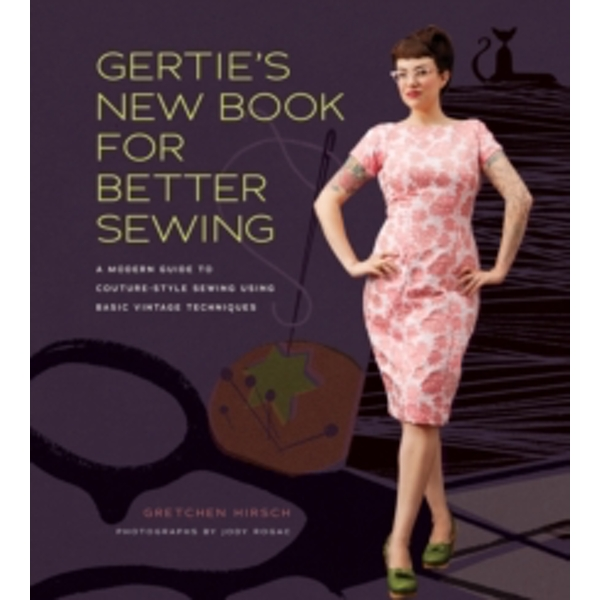 Gertie's New Book for Better Sewing by Gretchen Hirsch (Hardback, 2012)