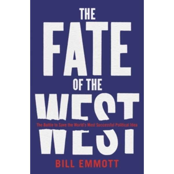 The Fate of the West : The Battle to Save the World's Most Successful Political Idea