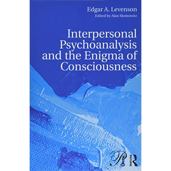 Interpersonal Psychoanalysis and the Enigma of Consciousness by Edgar A. Levenson (Paperback, 2017)