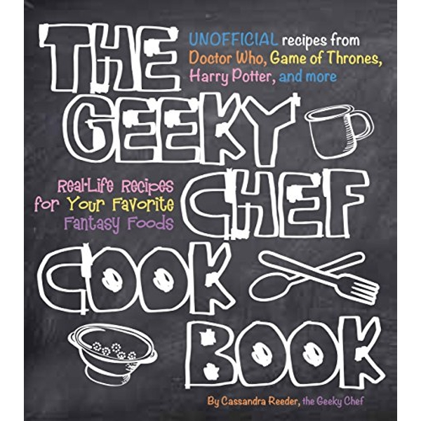 The Geeky Chef Cookbook: Real-Life Recipes for Your Favorite Fantasy Foods - Unofficial Recipes from Doctor Who, Game of Thrones, Harry Potter, and more by Cassandra Reeder (Paperback, 2015)
