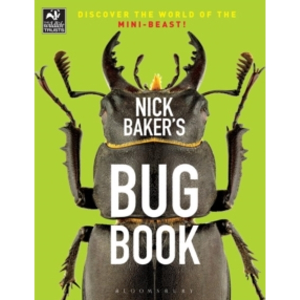 Nick Baker's Bug Book : Discover the World of the Mini-beast!