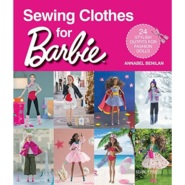 Sewing Clothes for Barbie: 24 Stylish Outfits for Fashion Dolls by Annabel Benilan (Paperback, 2017)