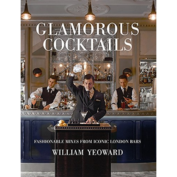 Glamorous Cocktails Fashionable Mixes from Iconic London Bars Hardback 2018