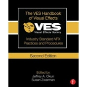The VES Handbook of Visual Effects : Industry Standard VFX Practices and Procedures