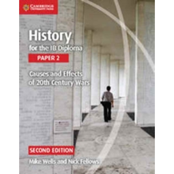History for the IB Diploma Paper 2 Causes and Effects of 20th Century Wars by Mike Wells, Nick Fellows (Paperback, 2016)