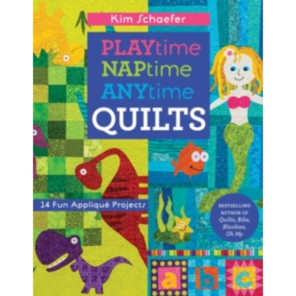 Playtime Naptime Anytime Quilts : 14 Fun Applique Projects