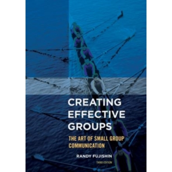 Creating Effective Groups : The Art of Small Group Communication
