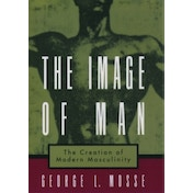 The Image of Man: The Creation of Modern Masculinity by George L. Mosse (Paperback, 1998)