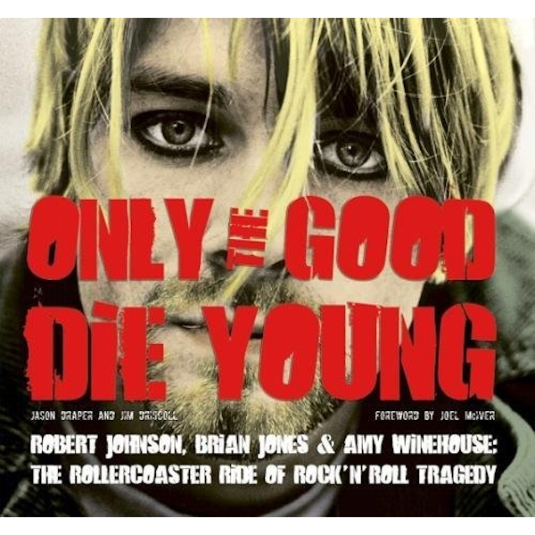 Only the Good Die Young: Robert Johnson, Brian Jones & Amy Winehouse: The Rollercoaster Ride of Rock 'n' Roll Suicide by Flame Tree Publishing (Paperback, 2012)