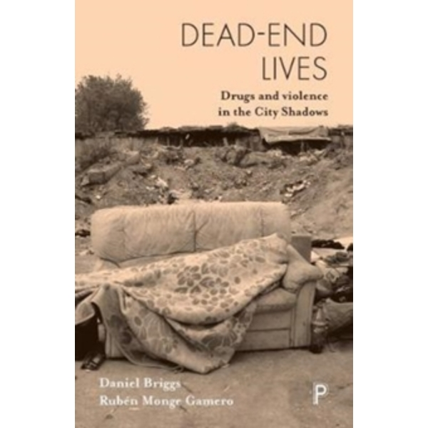 Dead-end lives : Drugs and violence in the city shadows