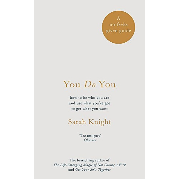 You Do You: how to be who you are and use what you've got to get what you want by Sarah Knight (Hardback, 2017)