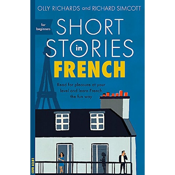 Short Stories in French for Beginners Read for pleasure at your level, expand your vocabulary and learn French the fun way! Paperback / softback 2018