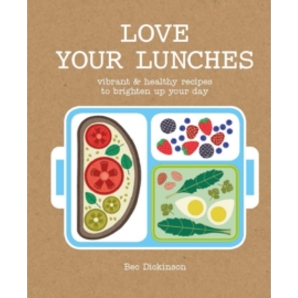 Love Your Lunches : Vibrant & healthy recipes to brighten up your day
