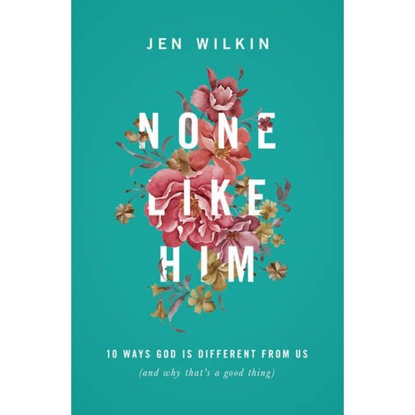 None Like Him: 10 Ways God Is Different from Us (and Why That's a Good Thing) by Jen Wilkin (Paperback, 2016)