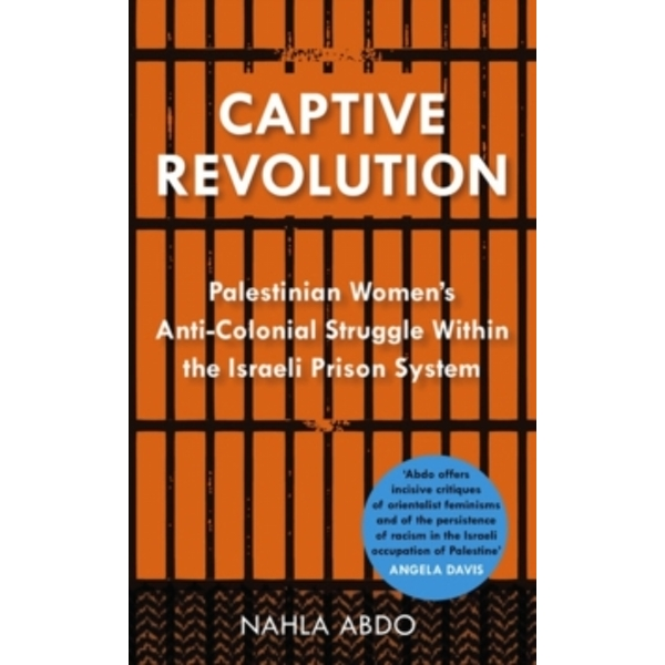 Captive Revolution : Palestinian Women's Anti-Colonial Struggle within the Israeli Prison System