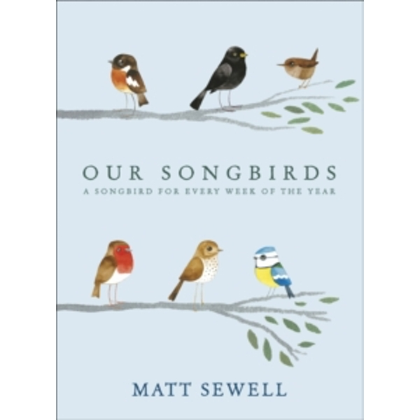 Our Songbirds: A songbird for every week of the year by Matt Sewell (Hardback, 2013)