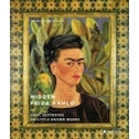 Hidden Frida Kahlo : Lost, Destroyed or Little Known Works