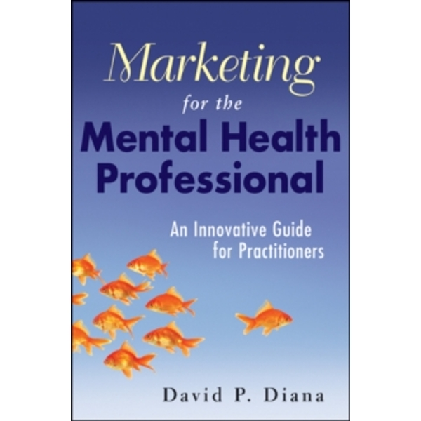 Marketing for the Mental Health Professional : An Innovative Guide for Practitioners